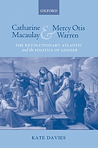 Catharine Macaulay and Mercy Otis Warren the revolutionary Atlantic and the politics of gender