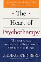 The heart of psychotherapy : a journey into the mind and office of the therapist at work