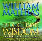 The doctrine of wisdom : sacred choral music