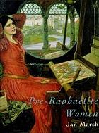 Pre-Raphaelite women : images of femininity