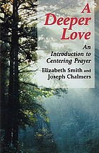 A deeper love : an introduction to centering prayer