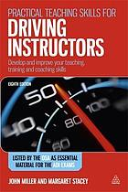 Practical teaching skills for driving instructors : develop and improve your teaching, training and coaching skills