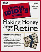 The complete idiot's guide to making money after you retire