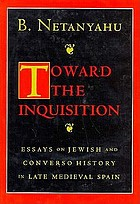 Toward the Inquisition : essays on Jewish and Converso history in late medieval Spain