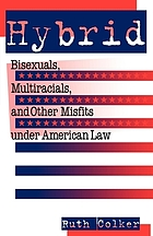 Hybrid : bisexuals, multiracials, and other misfits under American law