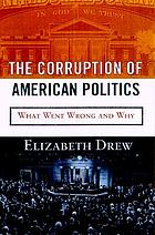 The corruption of American politics : what went wrong and why