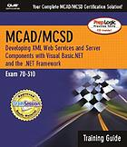MCAD/MCSD : developing XML Web services and server components with Microsoft Visual Basic .NET and the Microsoft .NET Framework : exam 70-310 : training guide