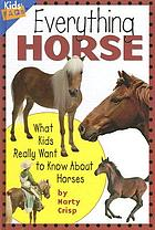 Everything horse : what kids really want to know about horses