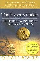 The expert's guide to collecting & investing in rare coins : secrets of success : coins, tokens, medals, paper money