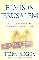 Elvis in Jerusalem : post-Zionism and the Americanization of Israel