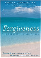 Forgiveness : the greatest healer of all