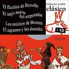 El flautista de Hamelín ; El traje nuevo del emperador ; Los músicos de Bremen ; El zapatero y los duendes