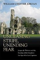 Unceasing strife, unending fear : Jacques de Thérines and the freedom of the church in the age of the last Capetians