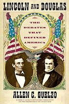 Lincoln and Douglas : the debates that defined America