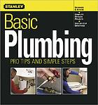 Basic plumbing : pro tips and simple steps