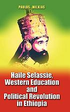 Haile Selassie, western education, and political revolution in Ethiopia