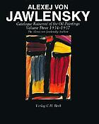 Alexej von Jawlensky : catalogue raisonné of the oil paintings
