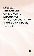 The failure of economic diplomacy : Britain, Germany, France and the United States, 1931-36