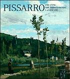 Pissarro: Creating the Impressionist landscape : [publ. in conjunction with the exhibition Pissarro: Creating the Impressionist Landscape, at The Baltimore Museum of Art, February 11, 2007 - May 13, 2007; Milwaukee Art Museum, June 10, 2007 - September 9, 2007; Memphis Brooks Museum of Art, October 7, 2007 - January 6, 2008]