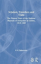 Scholars, travellers and trade : the pioneer years of the National Museum of Antiquities in Leiden, 1818-40