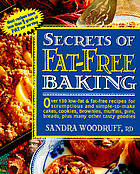 Secrets of fat-free baking : over 130 low-fat & fat-free recipes for scrumptious and simple-to-make cakes, cookies, brownies, muffins, pies, breads, plus many other tasty goodiesFat-free baking : scrumptious cakes, cookies, brownies, pies, muffins, breads, & other goodies