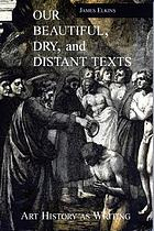 Our beautiful, dry, and distant texts : art history as writing