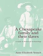 A Chesapeake family and their slaves : a study in historical archaeology