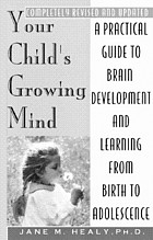 Your child's growing mind : a parent's guide to learning from birth to adolescence