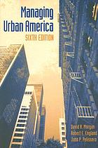 Managing urban America : the politics and administration of America's cities