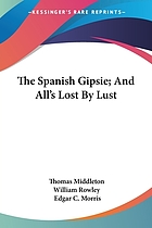 The Spanish gipsie, and All's lost by lust