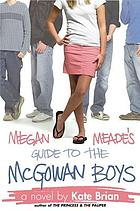 Megan Meade's guide to the McGowan boys : a novel