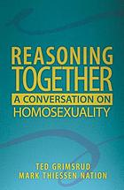 Reasoning together : a conversation on homosexuality