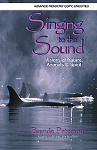 Singing to the sound : visions of nature, animals & spirit
