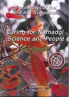 Caring for Namadgi - science and people : proceedings of the NPA ACT Symposium Canberra 5-7 May 2006