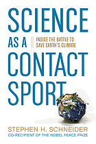 Science as a contact sport : inside the battle to save Earth's climate