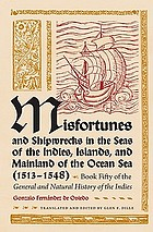 Misfortunes and shipwrecks in the seas of the Indies, islands, and mainland of the ocean sea (1513-1548) : book fifty of the General and natural history of the Indies