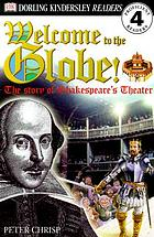 Welcome to the Globe : the story of Shakespeare's theater