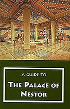 A guide to the Palace of Nestor : Mycenaean sites in its environs and the Chora Museum