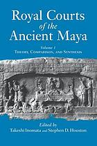 Royal courts of the ancient Maya. Vol. 1, Theory, comparison and synthesis
