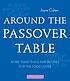 Around the Passover table : more than 75 holiday recipes for the food lover