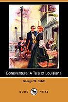 Bonaventure : a prose pastoral of Acadian Louisiana