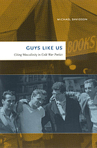 Guys like us : citing masculinity in Cold War poetics