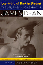 Boulevard of broken dreams : the life, times, and legend of James Dean
