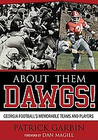 About them Dawgs! : Georgia football's memorable teams and players