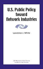 U.S. public policy toward network industries