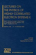 Lectures on the physics of highly correlated electron systems X : Tenth Training Course in the Physics of Correlated Electron Systems and High-Tc Superconductors, Salerno, Italy, 3-14 October 2005
