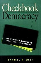 Checkbook democracy : how money corrupts political campaigns