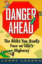 Danger ahead : the risks you really face on life's highway