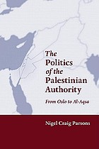 The politics of the Palestinian Authority : From Oslo to Al-Aqsa