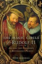 The magic circle of Rudolf II : alchemy and astrology in Renaissance Prague